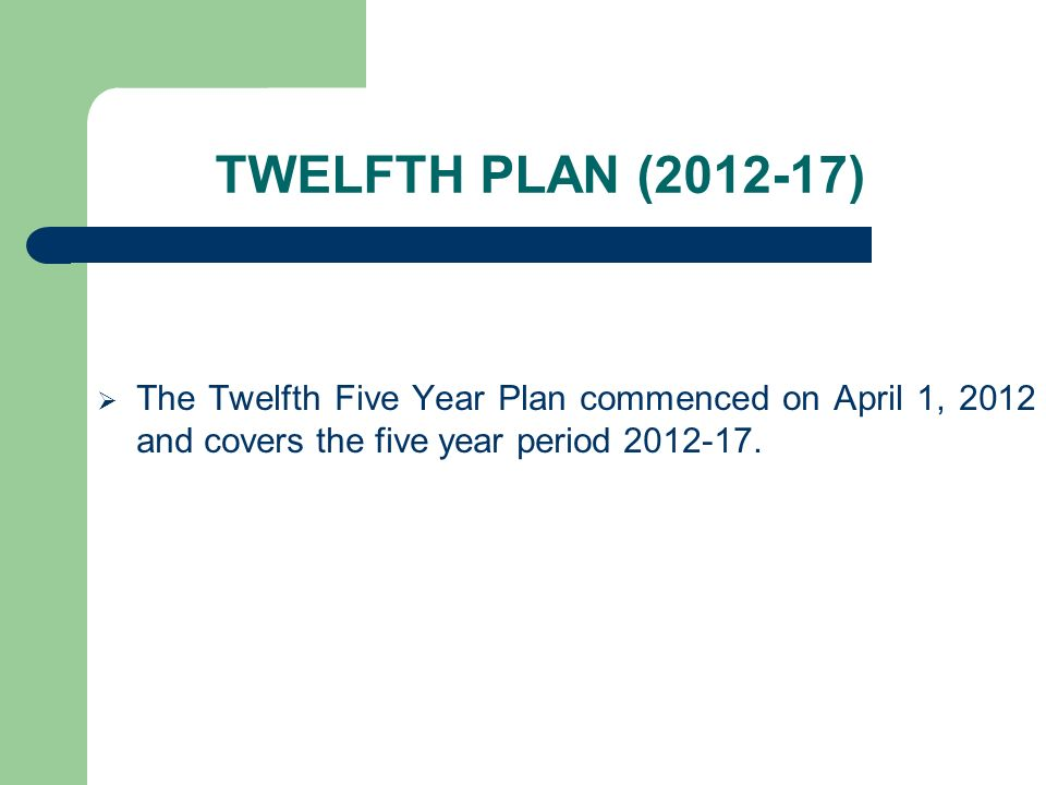 TWELFTH PLAN (2012-17) The Twelfth Five Year Plan commenced on April 1, 2012 and covers the five year period 2012-17.