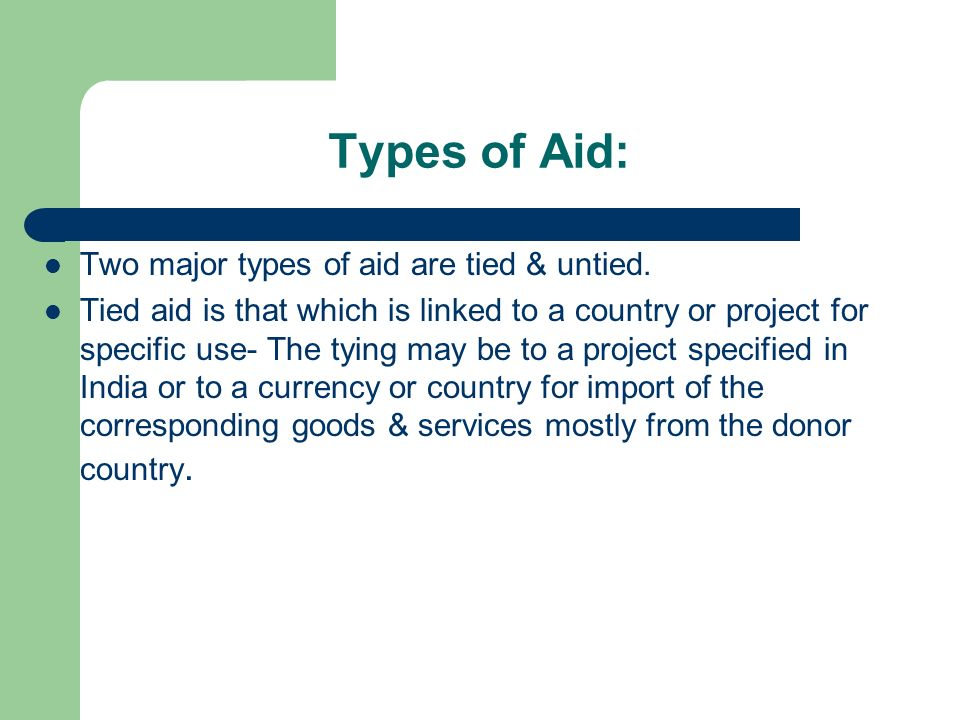 Types of Aid: Two major types of aid are tied & untied.