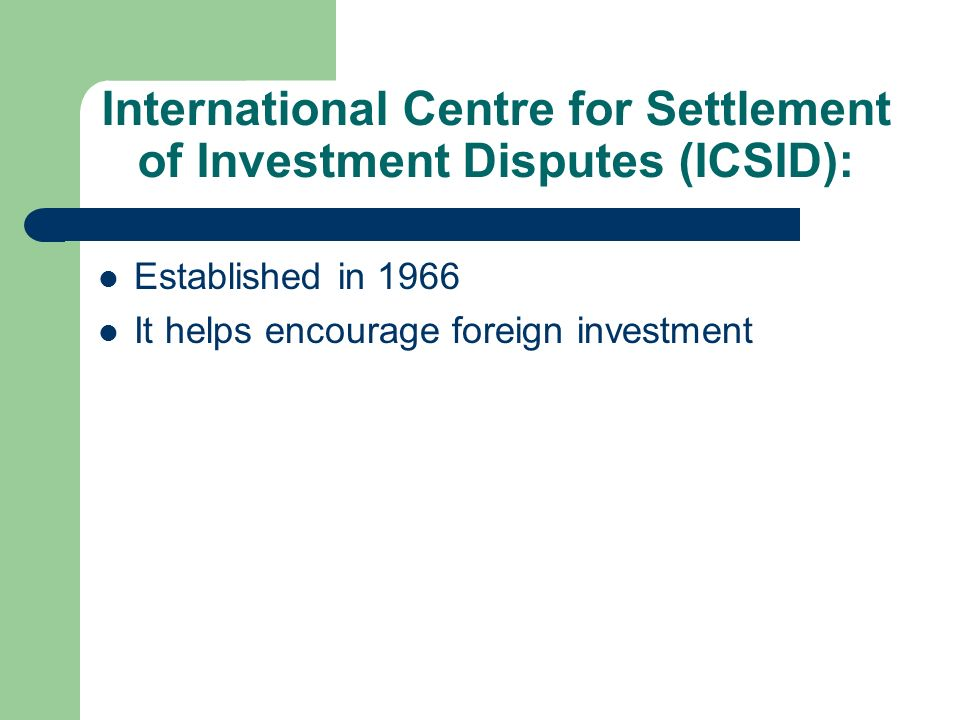 International Centre for Settlement of Investment Disputes (ICSID):