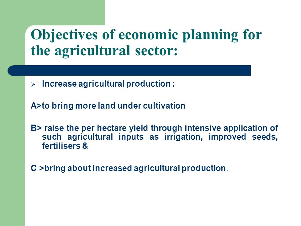 Objectives of economic planning for the agricultural sector: