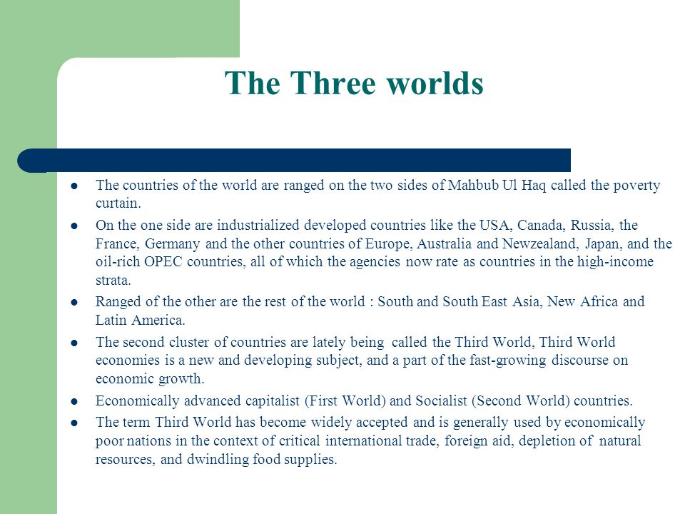 The Three worlds The countries of the world are ranged on the two sides of Mahbub Ul Haq called the poverty curtain.