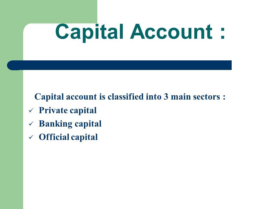 Capital Account : Capital account is classified into 3 main sectors :