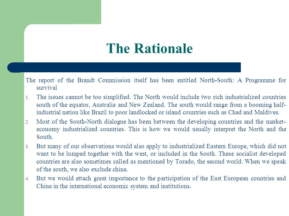 The Rationale The report of the Brandt Commission itself has been entitled North-South: A Programme for survival.