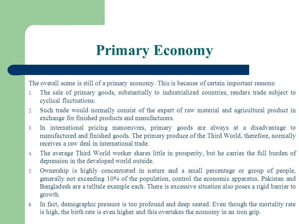 Primary Economy The overall scene is still of a primary economy. This is because of certain important reasons: