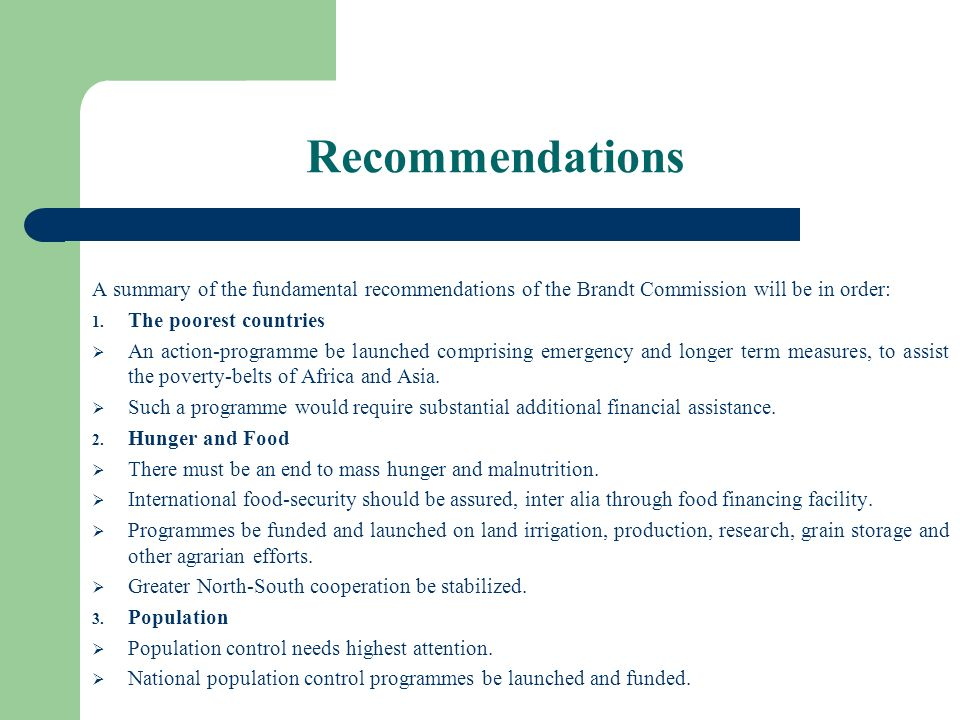 Recommendations A summary of the fundamental recommendations of the Brandt Commission will be in order: