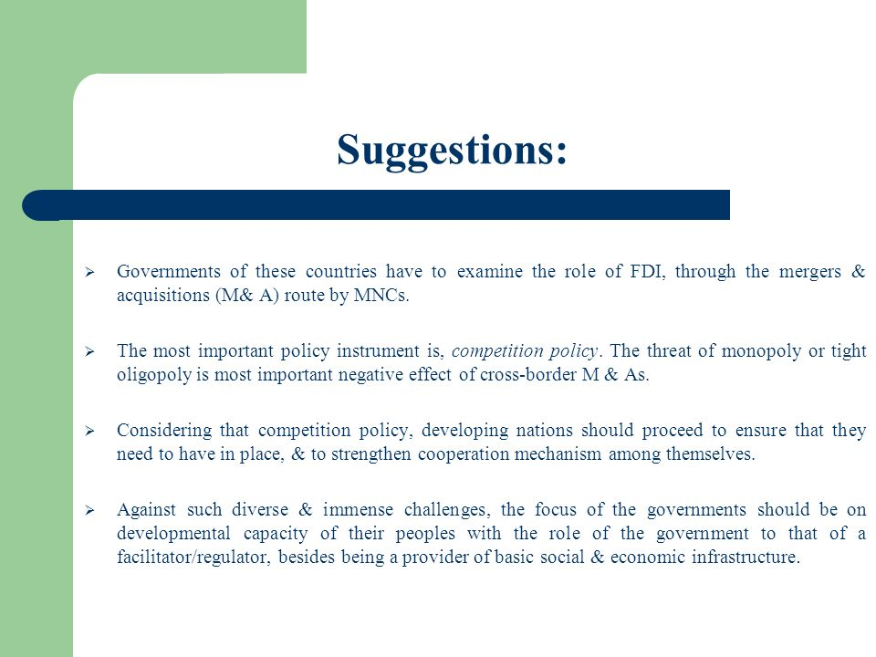 Suggestions: Governments of these countries have to examine the role of FDI, through the mergers & acquisitions (M& A) route by MNCs.