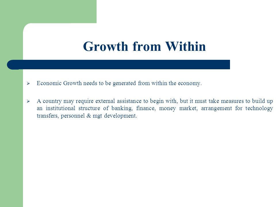 Growth from Within Economic Growth needs to be generated from within the economy.
