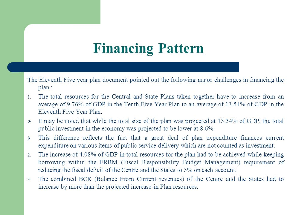 Financing Pattern The Eleventh Five year plan document pointed out the following major challenges in financing the plan :