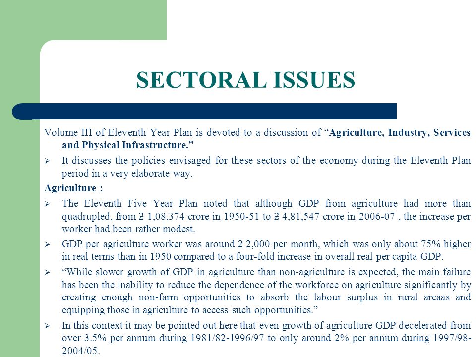 SECTORAL ISSUES Volume III of Eleventh Year Plan is devoted to a discussion of Agriculture, Industry, Services and Physical Infrastructure.