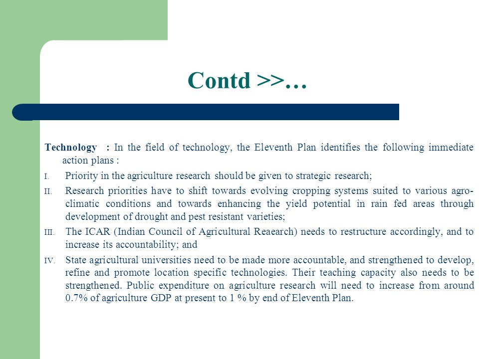 Contd >>… Technology : In the field of technology, the Eleventh Plan identifies the following immediate action plans :