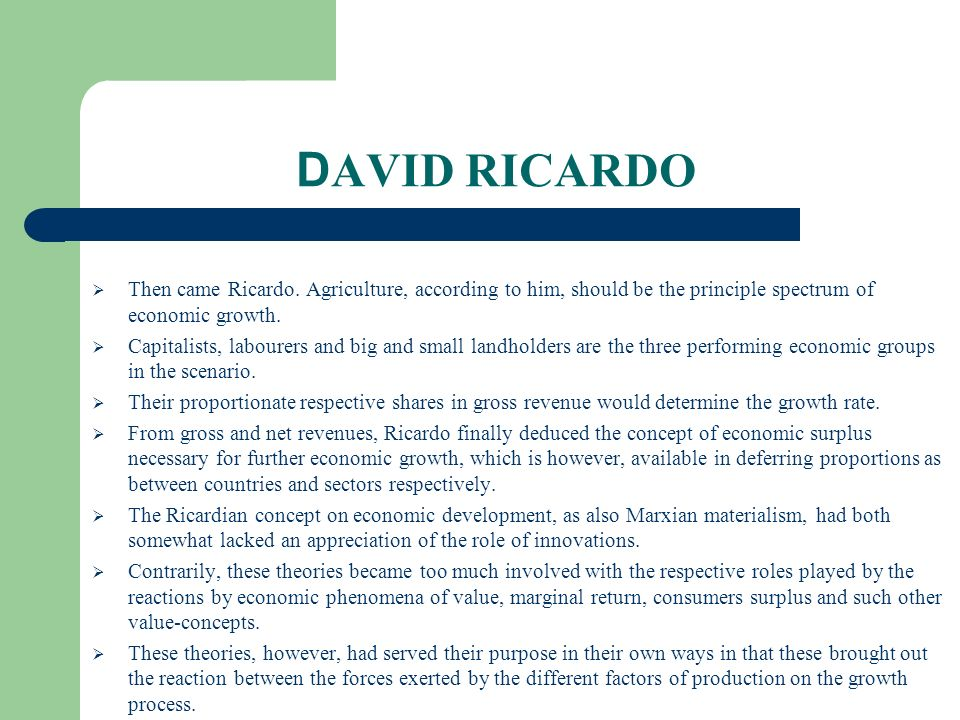DAVID RICARDO Then came Ricardo. Agriculture, according to him, should be the principle spectrum of economic growth.