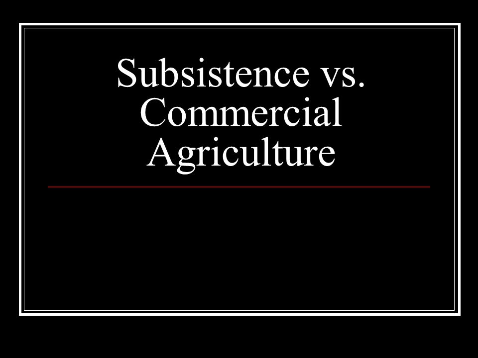 commercial vs subsistence agriculture Commercial vs subsistence farming (bonus: wind farm field trip) - duration: 6:57 kristl tyler 2,826 views 6:57 different types of farming - how has.