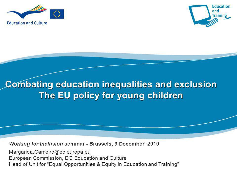 Combating education inequalities and exclusion The EU policy for young children