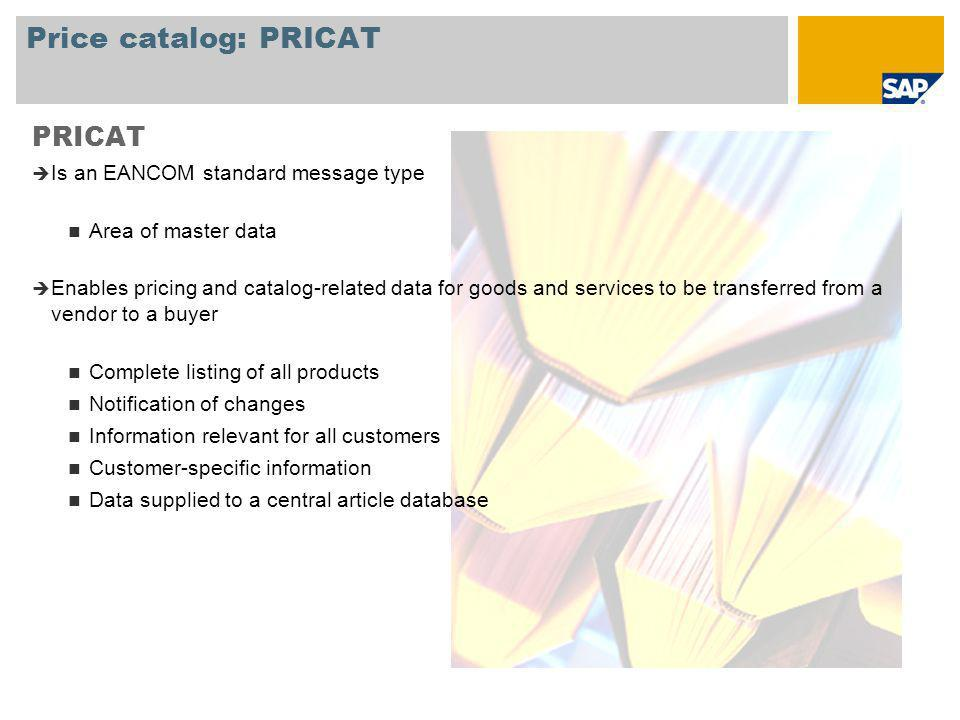 Price catalog: PRICAT PRICAT Is an EANCOM standard message type