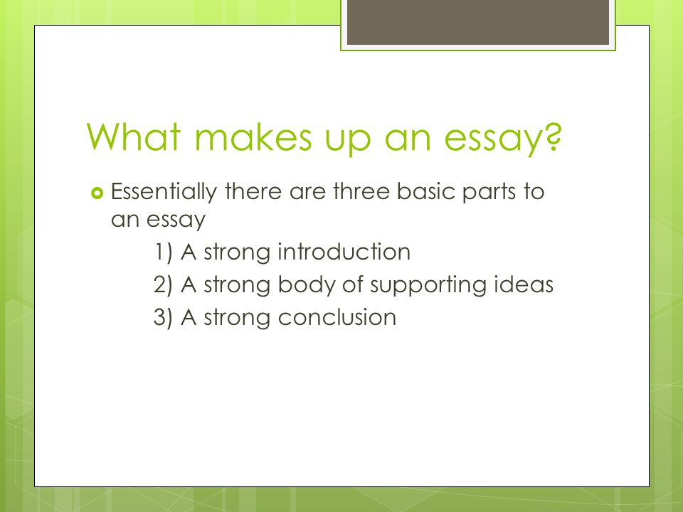 there are three parts to an essay. what are they Essay structure essay structure what are the three essential parts of an essay because there are many advantages that students gain in the daycare environment.