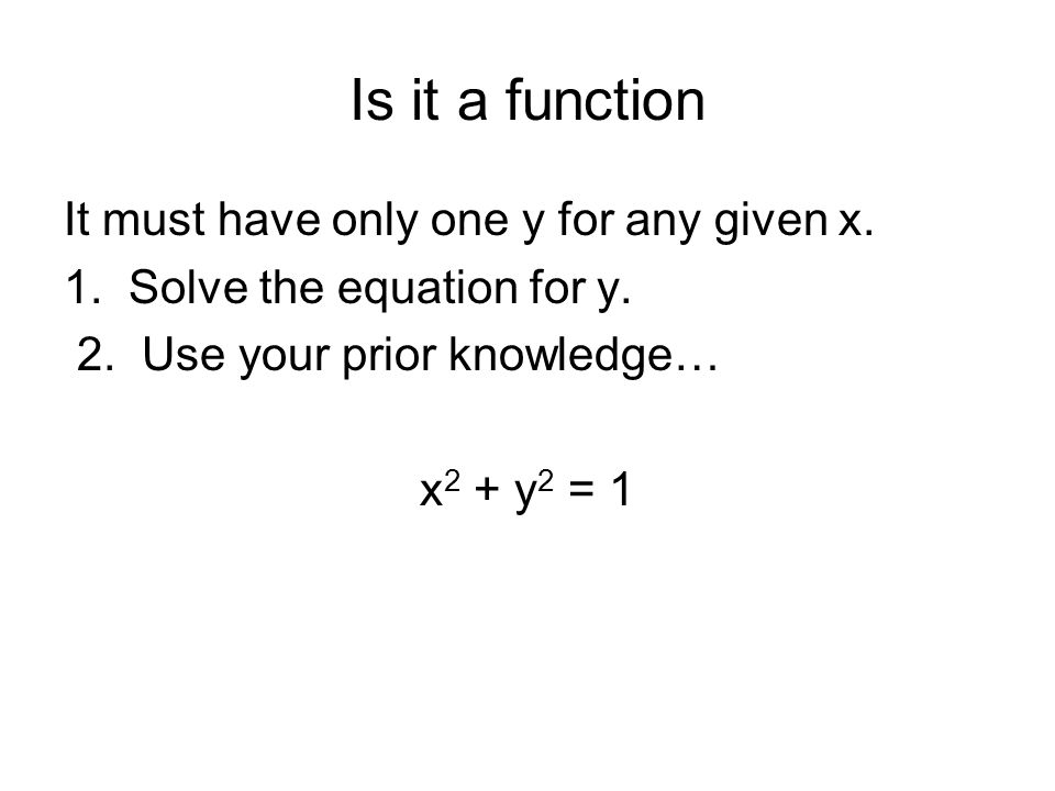 Is it a function It must have only one y for any given x.