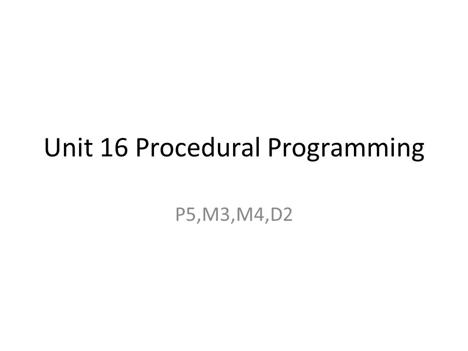 Unit 16 Procedural Programming