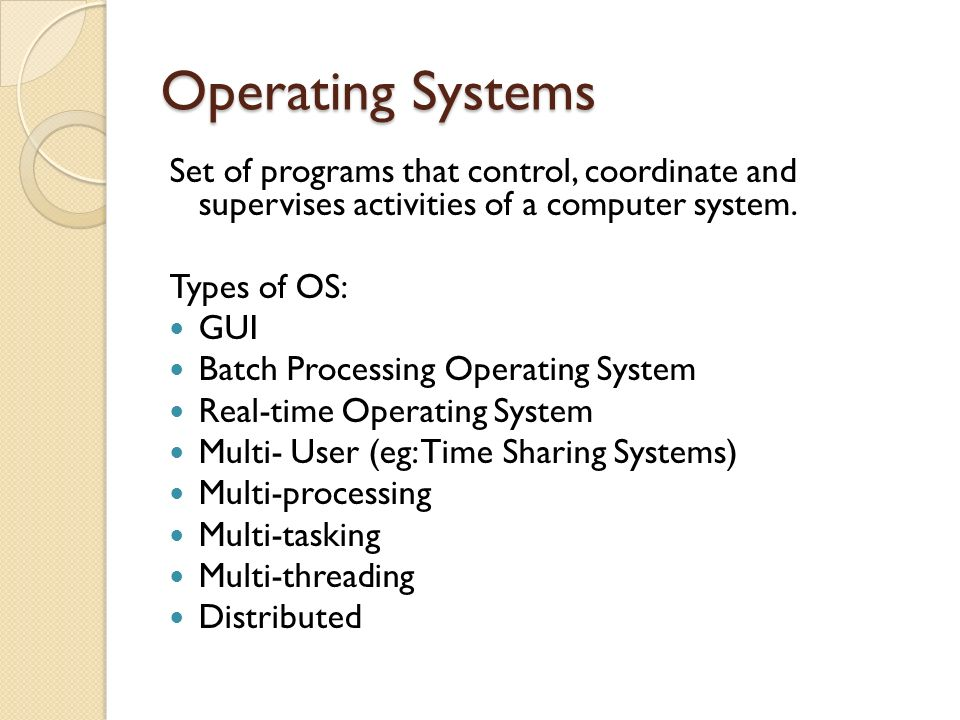 Operating Systems Set of programs that control, coordinate and supervises activities of a computer system.