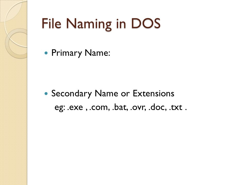 File Naming in DOS Primary Name: Secondary Name or Extensions