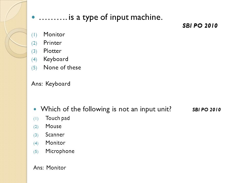 ………. is a type of input machine. SBI PO 2010