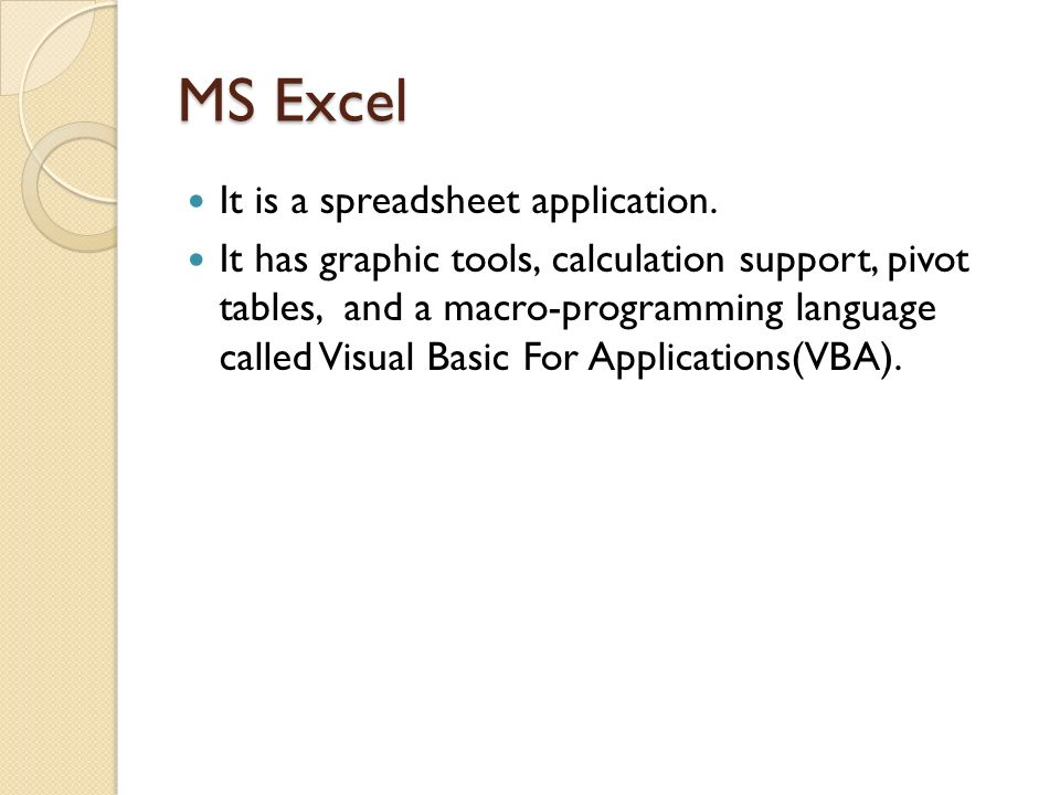 MS Excel It is a spreadsheet application.