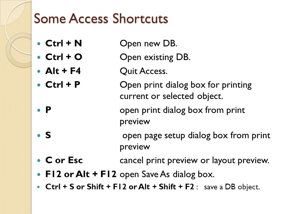 Some Access Shortcuts Ctrl + N Open new DB. Ctrl + O Open existing DB.