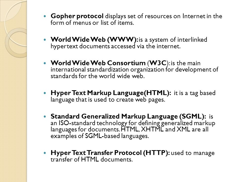 Gopher protocol displays set of resources on Internet in the form of menus or list of items.