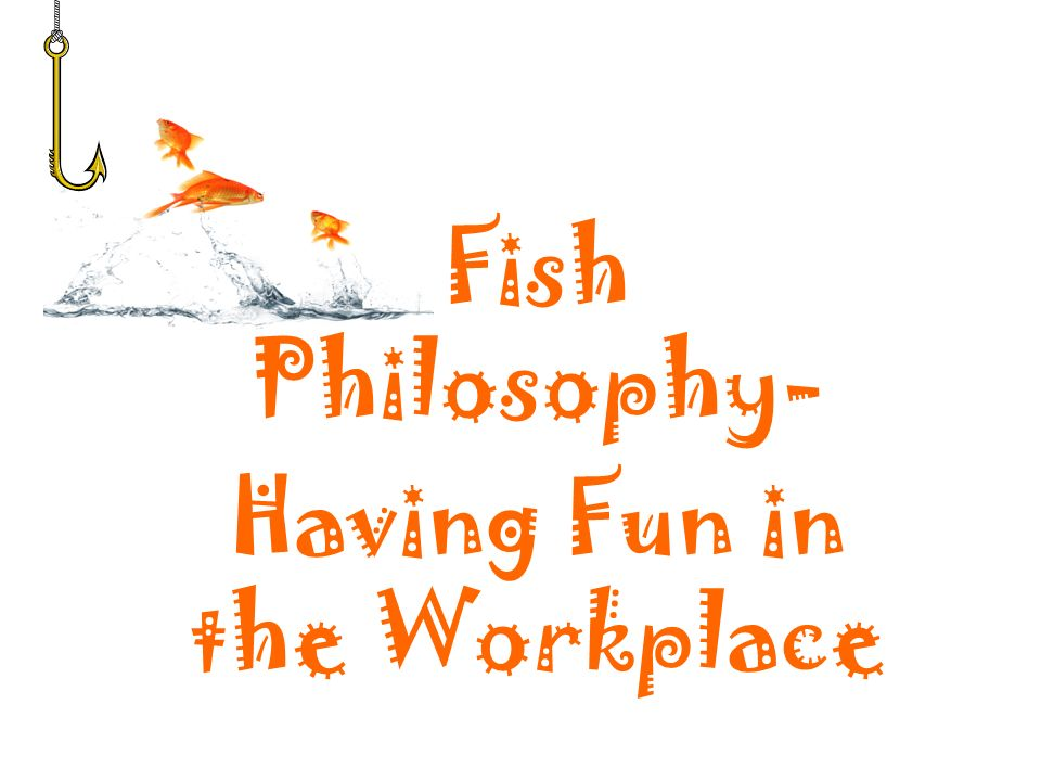 Fish philosophy having fun in the workplace ppt download for Fish philosophy video