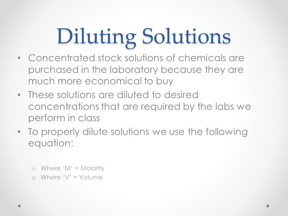 Diluting Solutions Concentrated stock solutions of chemicals are purchased in the laboratory because they are much more economical to buy.