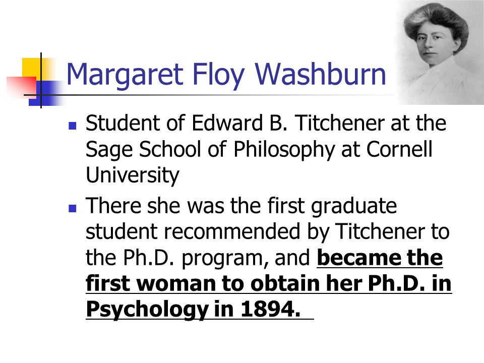 margaret floy washburn The first woman to have earned a phd in psychology and the second woman to  have served as president of the american psychology association, margaret.