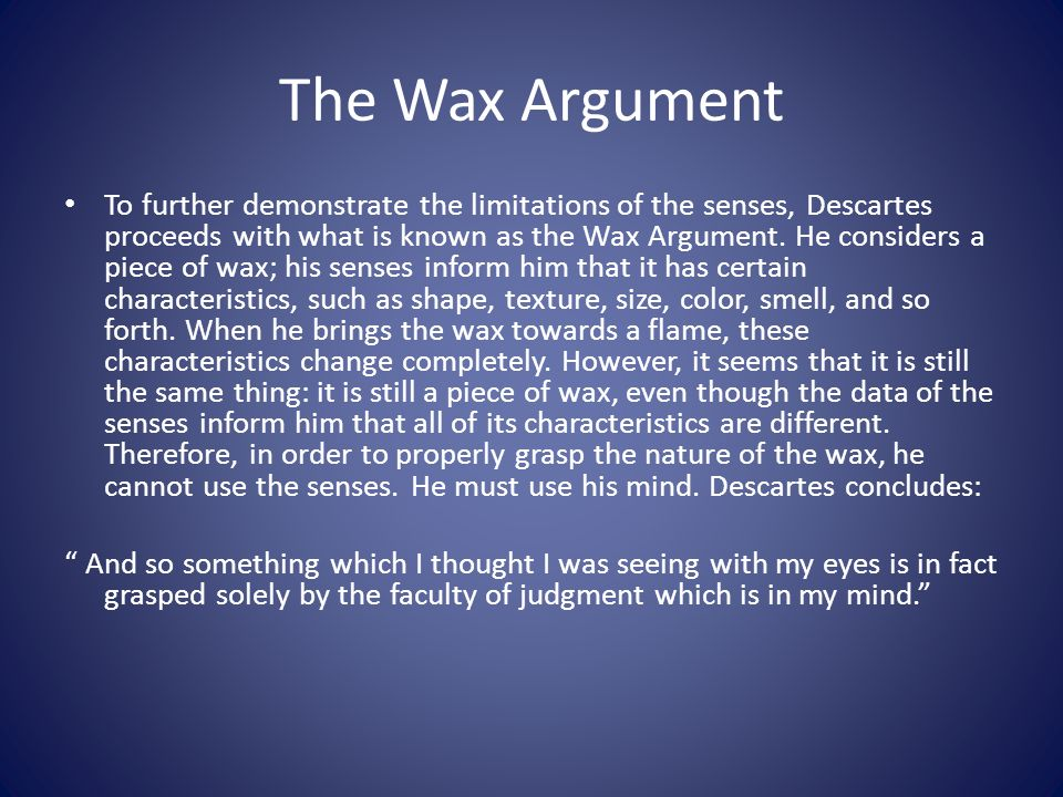 wax argument descartes Review quiz berkeley believed that the only truly existent things are the mind and god a  descartes' wax argument illuminates the concept of _____ a empiricism.