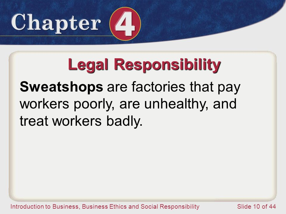 Legal Responsibility Sweatshops are factories that pay workers poorly, are unhealthy, and treat workers badly.
