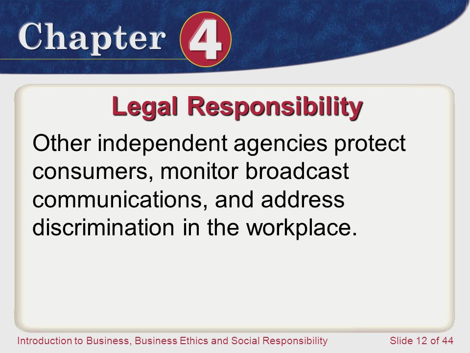 Legal Responsibility Other independent agencies protect consumers, monitor broadcast communications, and address discrimination in the workplace.