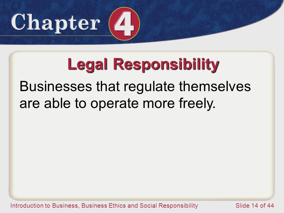 Legal Responsibility Businesses that regulate themselves are able to operate more freely.