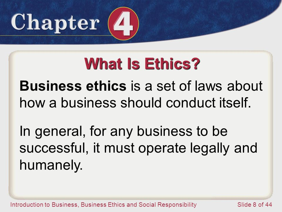 What Is Ethics Business ethics is a set of laws about how a business should conduct itself.