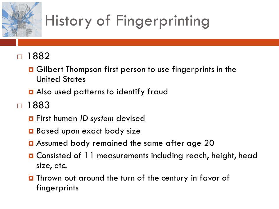 history of fingerprint identification Forensic science and fingerprints  121 the use of fingerprints in identification and the classification of fingerprints the  history & the arts.