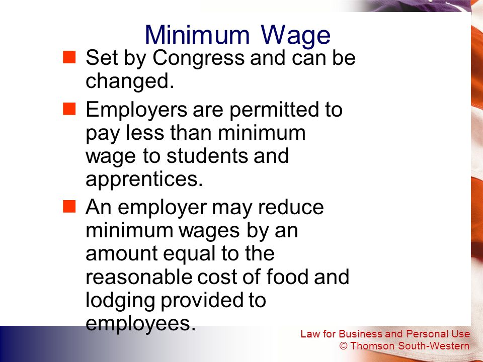 Minimum Wage Set by Congress and can be changed.
