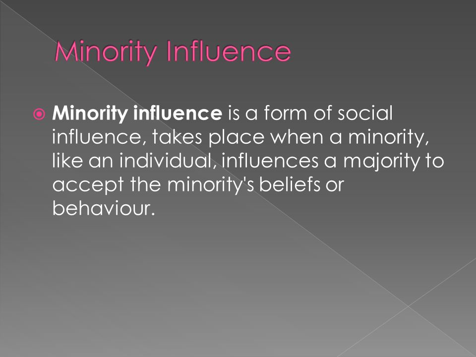 majority or minority influence essay Early research into group influence found that majorities have a strong effect on people the classic study is asch's line judgement task, where people.