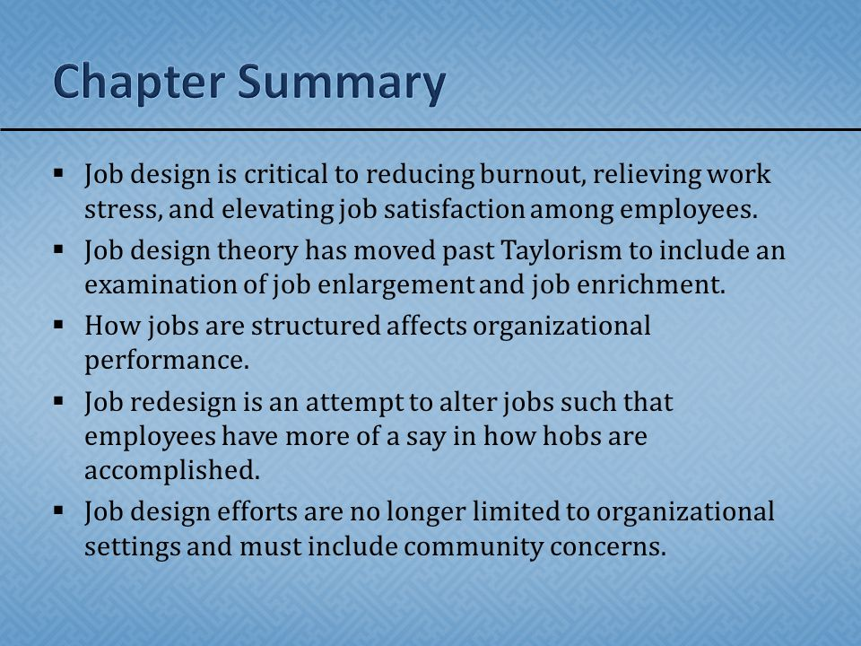 work organization and job design summary Work design 2 job and team design:  central role in numerous aspects of individual, team, and organizational functioning in fact,  well-being, and organizational outcomes (see humphrey, nahrgang, & morgeson, 2007 for a meta-analytic summary) there are at least three reasons why work design is so important first, work is a central.