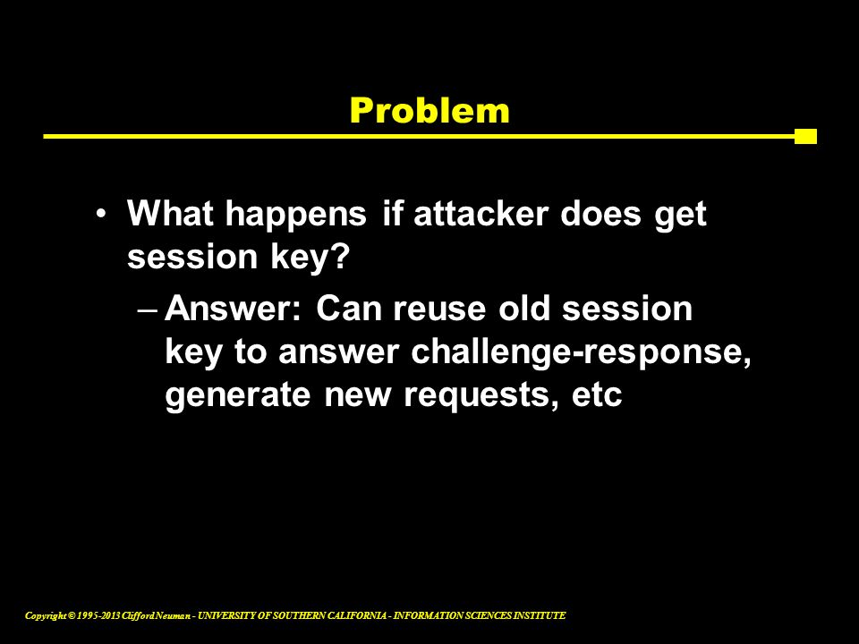 Problem What happens if attacker does get session key.
