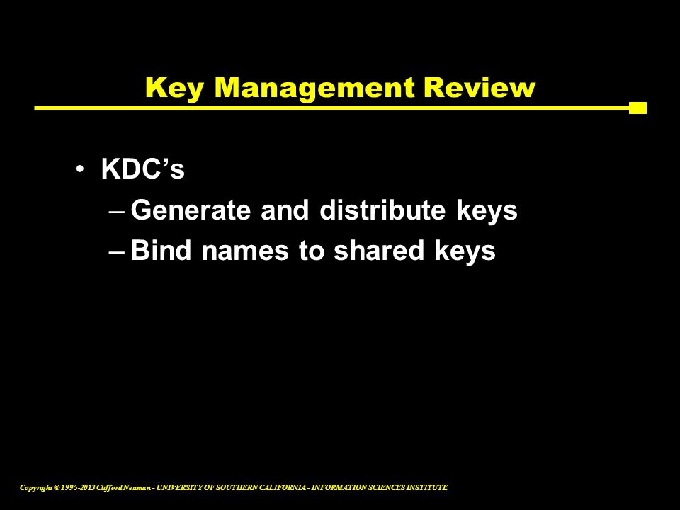 Key Management Review KDC's Generate and distribute keys Bind names to shared keys