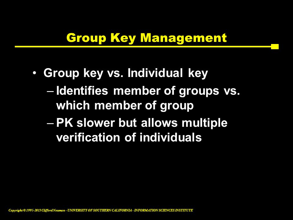 Group Key Management Group key vs. Individual key. Identifies member of groups vs. which member of group.