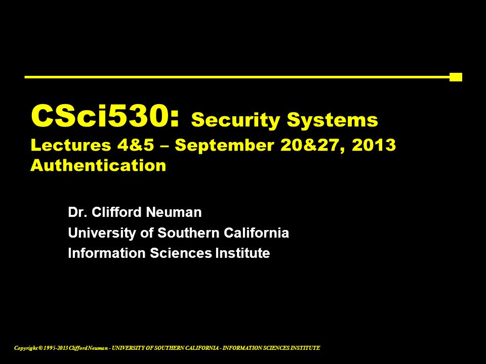 CSci530: Security Systems Lectures 4&5 – September 20&27, 2013 Authentication