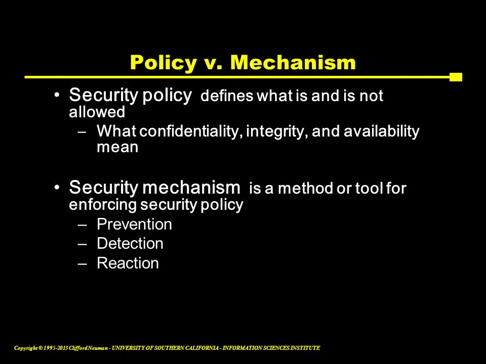Policy v. Mechanism Security policy defines what is and is not allowed