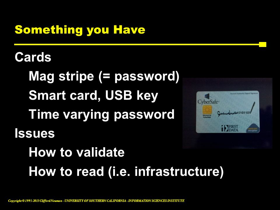 Mag stripe (= password) Smart card, USB key Time varying password