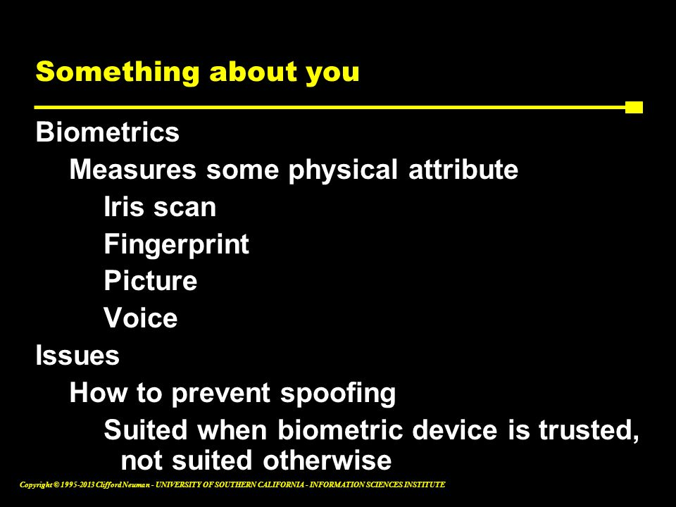Something about you Biometrics. Measures some physical attribute. Iris scan. Fingerprint. Picture.