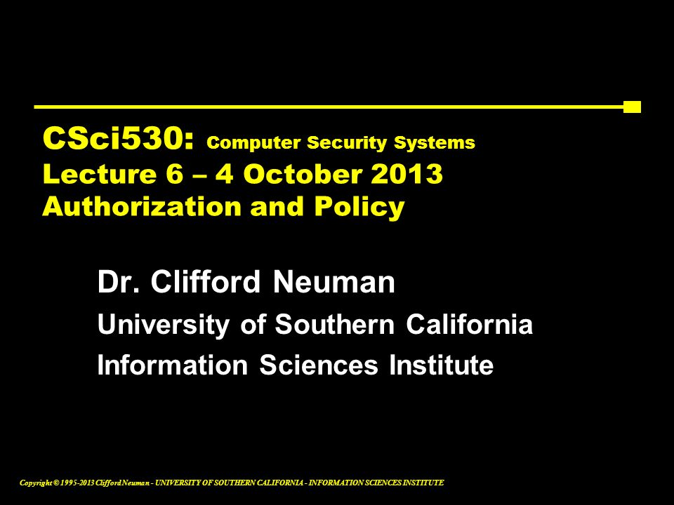 CSci530: Computer Security Systems Lecture 6 – 4 October 2013 Authorization and Policy