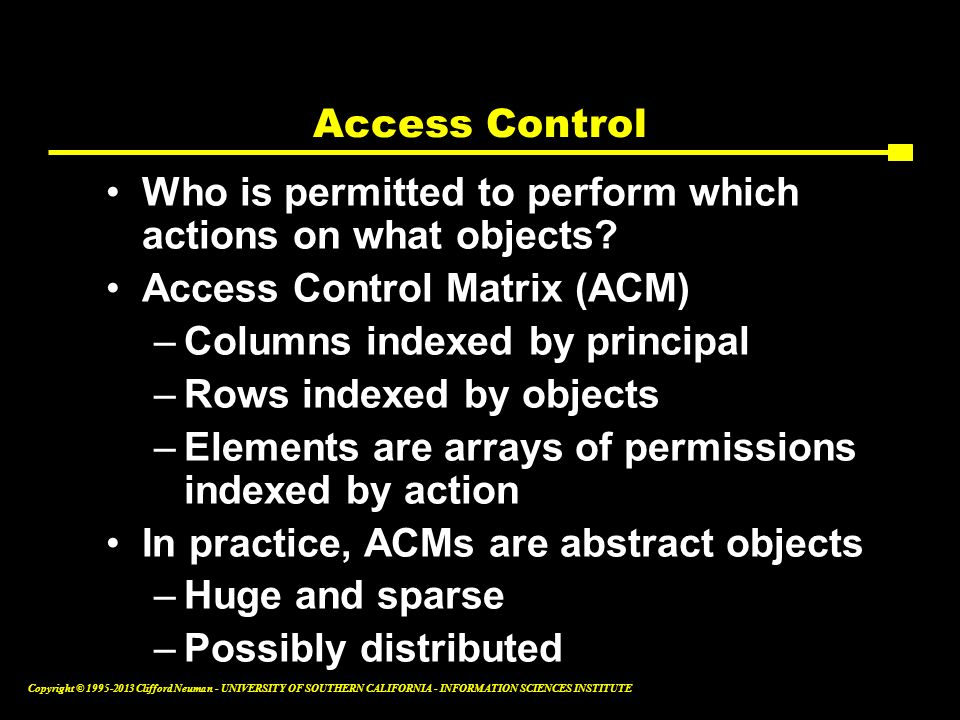 Access Control Who is permitted to perform which actions on what objects Access Control Matrix (ACM)