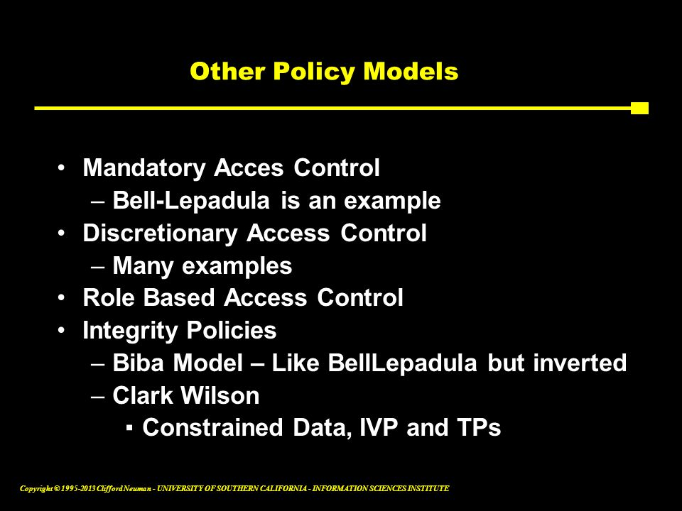 Other Policy Models Mandatory Acces Control. Bell-Lepadula is an example. Discretionary Access Control.
