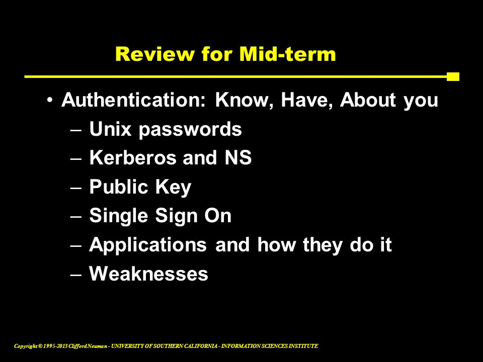 Review for Mid-term Authentication: Know, Have, About you. Unix passwords. Kerberos and NS. Public Key.